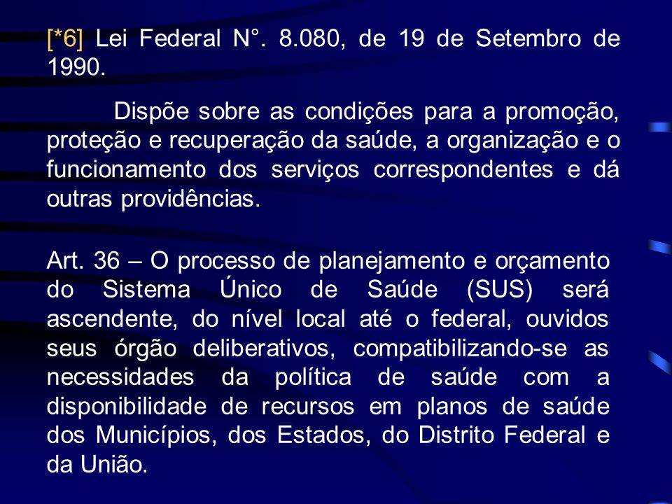 [*6] Lei Federal N°. 8.080, de 19 de Setembro de 1990.